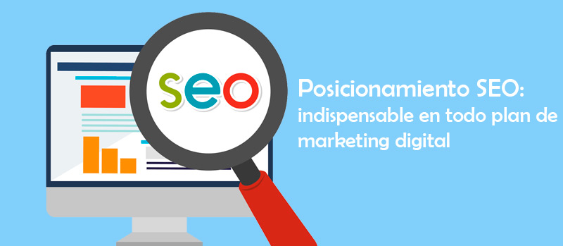 Posicionamiento SEO: indispensable en todo plan de marketing digital
