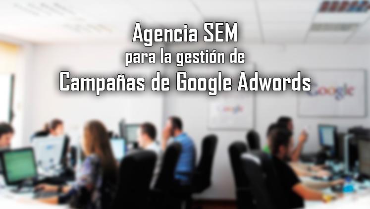 5 razones de por qué escoger una Agencia SEM para la gestión de tus campañas de Google Adwords